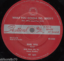 BURL IVES Call Me Mr. In-Between / What you Gonna Do, Leroy? 45