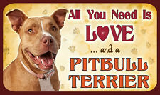 "All You Need is Love ""e un Pitbull Terrier-Sign-CANE CANI PUPPY Kennel Club"