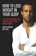 How to Lose Weight in Your Sleep: Easy No Diet Weight Loss Secrets to Be at Your