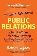Straight Talk About Public Relations: What You Think You Know Is Wrong: By Wy...