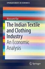 SpringerBriefs in Economics Ser.: The Indian Textile and Clothing Industry :...