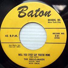 MELLO-MAIDS doowop 45 WILL YOU EVER SAY YOU'RE MINE / OH-H-H baton recs e8873
