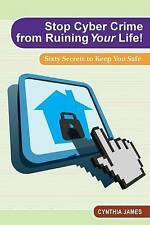 NEW Stop Cyber Crime from Ruining Your Life!: Sixty Secrets to Keep You Safe