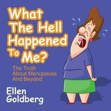 What the Hell Happened to Me? : The Truth about Menopause and Beyond by Ellen...
