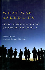 What Was Asked of Us: An Oral History of the Iraq War-Signed 1st Ed./DJ-2006