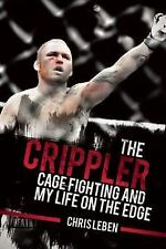 The Crippler : Cage Fighting and My Life on the Edge by Chris Leben (2016,...