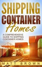 Shipping Container Homes: a Comprehensive Guide to Shipping Container Homes...