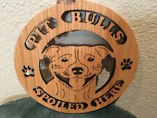 Pit Bulls or Dalmations Spoiled Here Circular Wooden Plaque