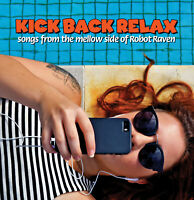 KICK BACK RELAX - the mellow side of Robot Raven (23 Original Songs!)
