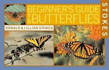Stokes Beginner's Guide to Butterflies by Donald Stokes and Lillian Stokes...