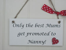 Handmade Wooden Plaque 'Only the best Mums get promoted to Nanny' Gift Grandma