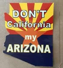 DONT CALIFORNIA MY ARIZONA Adhesive sticker bumper windshield window bumper car