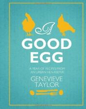 A Good Egg: a year of recipes from an urban hen-keeper-Genevieve Taylor