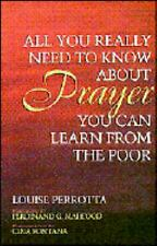 All You Need to Know about Prayer, You Can Learn from the Poor by Louise Perr...