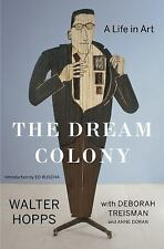 The Dream Colony : A Life in Art by Anne Doran, Deborah Treisman and Walter...