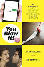 You Blew It! : An Awkward Look at the Many Ways in Which You've Already Ruined Y
