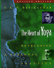 The Heart of Yoga: Developing Personal Practice by T. K. V. Desikachar (Paperback, 1999)