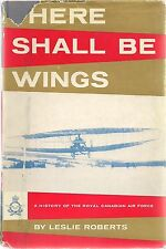 There Shall Be Wings (History of RCAF) by Leslie Roberts