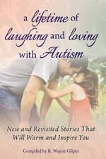 A Lifetime of Laughing and Loving with Autism: New and Revisited Stories That Wi