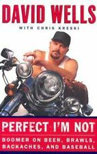Perfect I'm Not : Boomer on Beer, Brawls, Backaches, and Baseball by Chris...