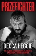 Prizefighter: The Searing Autobiography of Britain's Bare Knuckle Boxing Champion by Decca Heggie (Hardback, 2017)