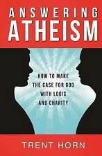 NEW Answering Atheism: How to Make the Case for God with Logic and Charity