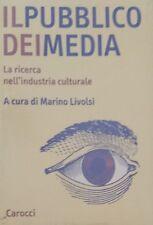 MARINO LIVOLSI IL PUBBLICO DEI MEDIA LA RICERCA NELL'INDUSTRIA CULTURALE CAROCCI