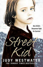 Street Kid: One Child's Desperate Fight for Survival by Judy Westwater (Paperback, 2006)