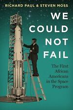 We Could Not Fail : The First African Americans in the Space Program by...