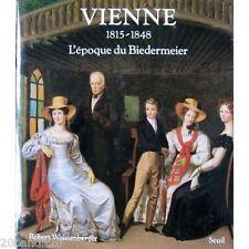 VIENNE 1815-1848 L'EPOQUE DU BIEDERMEIER ROBERT WAISSENBERGER SEUIL  1985