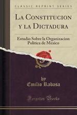 La Constitucion y la Dictadura : Estudio Sobre la Organizacion Politica de...