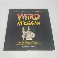 Weird Michigan: Your Travel Guide to Michigan's Local Legends and Best Kept Secr