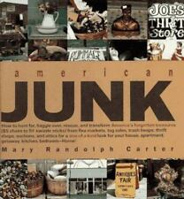 American Junk : How to Hunt for, Haggle over, Rescue, and Transform America's...