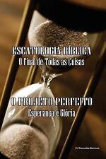 Escatologia Bíblica - o Final de Todas As Coisas : O Projeto Perfeito -...