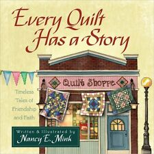 Every Quilt Has a Story: Timeless Tales of Friendship and Faith by Nancy E. Mink
