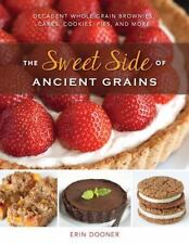 The Sweet Side of Ancient Grains: Decadent Whole Grain Brownies, Cakes, Cookie..