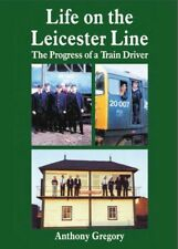 Life on the Leicester Line - the Progress of a Train Driver.