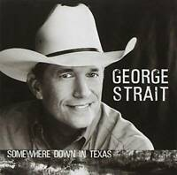Somewhere Down In Texas - Audio CD By George Strait - VERY GOOD