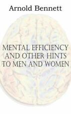 Mental Efficiency and Other Hints to Men and Women by Arnold Bennett (2012,...