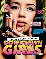 The WAH Nails Book of Downtown Girls. 25 new DIY nail designs, style advice, hai