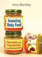 California Studies in Food and Culture: Inventing Baby Food : Taste, Health,...