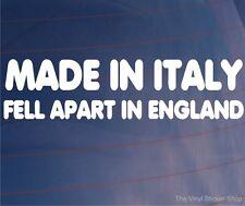 MADE IN ITALY FELL APART IN ENGLAND Funny Car/Van/Bumper/Window Vinyl Sticker
