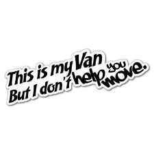 This Is My Van I Don't Help You Move Sticker Decal Funny Vinyl Car Bumper #59...