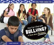 How Can I Deal With Bullying?: A Book About Respect (Show Your Charact-ExLibrary