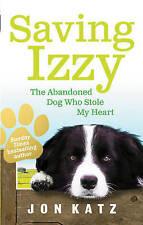 Saving Izzy: The Abandoned Dog Who Stole My Heart,Katz, Jon,New Book mon00001055