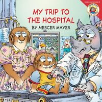 Little Critter: My Trip to the Hospital by Mercer Mayer