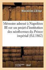 Litterature: Memoire Adresse a S. M. Napoleon III Sur un Projet d'Institution...