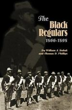 The Black Regulars, 1866-1898 by Thomas D. Phillips and William A. Dobak (2001,