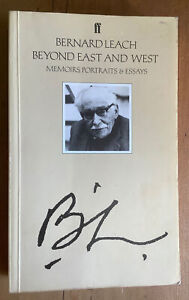 Beyond East and West: Memoirs, Portraits and Essays by Bernard Leach, 1985