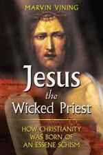 Excellent, Jesus the Wicked Priest: How Christianity Was Born of an Essene Schis